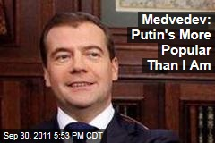 Russian Prime Minister Medvedev Says Vladimir Putin More Popular