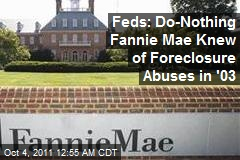 Feds: Do-Nothing Fannie Mae Knew of Foreclosure Abuses in '03