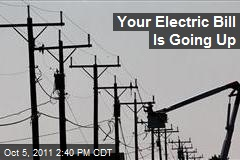 Your Electric Bill Is Going Up