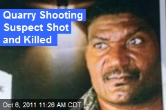 Quarry Shooting Suspect Shot and Killed