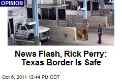 News Flash, Rick Perry: Texas Border Is Safe