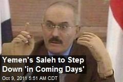 Yemen's Saleh to Step Down 'in Coming Days'