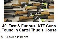 40 'Fast & Furious' ATF Guns Found in Cartel Thug's House