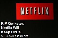 RIP Qwikster: Netflix Will Keep DVDs