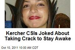 Kercher CSIs Joked About Taking Crack to Stay Awake