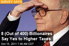 8 (Out of 400) Billionaires Say Yes to Higher Taxes