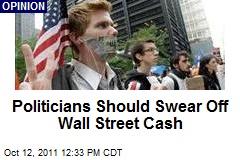 Politicians Should Swear Off Wall Street Cash