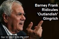 Barney Frank Ridicules 'Outlandish' Gingrich