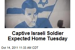 Captive Israeli Soldier Expected Home Tuesday