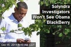 Solyndra Investigators Won't See Obama BlackBerry
