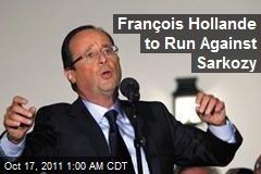 François Hollande to Run Against Sarkozy