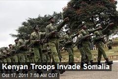 Kenyan Troops Invade Somalia
