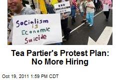 Tea Partier's Protest Plan: No More Hiring