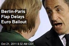 Berlin-Paris Flap Delays Euro Bailout