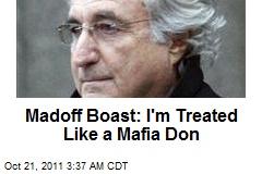 Madoff Boast: I'm Treated Like a Mafia Don