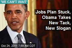 Jobs Plan Stuck, Obama Launching Alternatives
