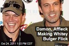 Matt Damon, Ben Affleck Making Whitey Bulger Movie