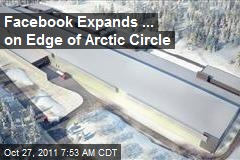 Facebook Expands ... on Edge of Arctic Circle