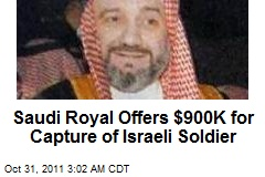 Saudi Royal Offers $900K for Capture of Israeli Soldier