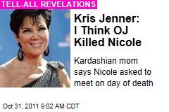 Kris Jenner: I Believe OJ Simpson Murdered Nicole