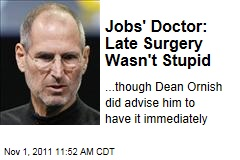 Steve Jobs' Doctor: Late Surgery Wasn't Stupid