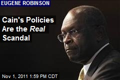 Cain's Policies Are the Real Scandal
