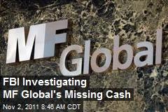 FBI Investigating MF Global's Missing Cash