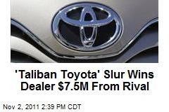'Taliban Toyota' Slur Wins Dealer $7.5M From Rival