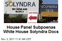 House Panel Subpoenas White House Solyndra Docs