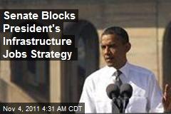 Senate Blocks President's Infrastructure Jobs Strategy