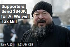 Ai Weiwei Supporters Send $840K for Chinese Dissident's Tax Bill