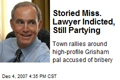 Storied Miss. Lawyer Indicted, Still Partying
