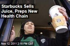 Starbucks Adds Juice, Plans New Health Chain