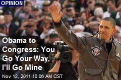 Obama to Congress: You Go Your Way, I'll Go Mine