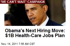 Obama Announcing $1B Health Care Jobs Plan