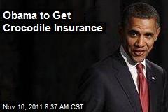 Obama to Get Crocodile Insurance