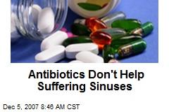Antibiotics Don't Help Suffering Sinuses