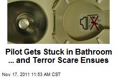Pilot Gets Stuck in Bathroom ... and Terror Scare Ensues