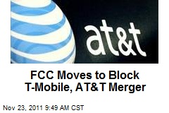 FCC Moves to Block T-Mobile, AT&T Merger