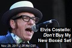 Elvis Costello: Don't Buy My New Boxed Set