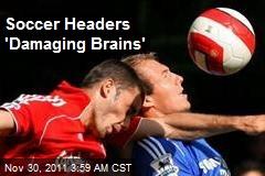 Soccer Headers 'Damaging Brains'