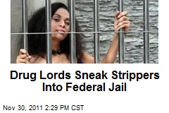 Drug Lords Sneak Strippers Into Federal Jail