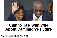 Cain to Talk With Wife About Campaign's Future