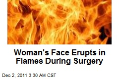 Woman's Face Erupts in Flames During Surgery