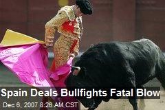Spain Deals Bullfights Fatal Blow