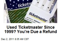 Used Ticketmaster Since 1999? You're Due a Refund