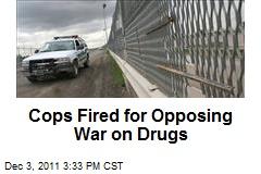 Cops Fired for Opposing War on Drugs