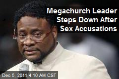Megachurch Leader Steps Down After Sex Accusations