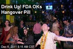 Drink Up! FDA OKs Hangover Pill