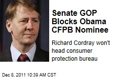 Senate Republicans Block Obama Nominee Richard Cordray to Head the Consumer Financial Protection Bureau